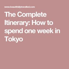 The Complete Itinerary: How to spend one week in Tokyo