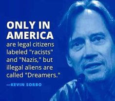 "Only in America are legal citizens labeled ""racist"" and ""Nazis,"" but illegal aliens are called ""Dreamers. Truth Hurts, It Hurts, Only In America, Liberal Logic, Conservative Politics, It Goes On, Great Quotes, Wise Quotes, In This World"