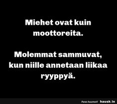 Miehet ovat kuin moottoreita... - HAUSK.in Cards Against Humanity, Quotes, Humor, 6 Packs, Quotations, Qoutes, Manager Quotes