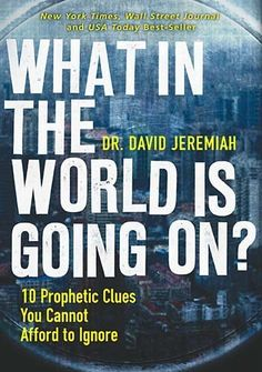 What in the World is Going On?: 10 Prophetic Clues You Cannot Afford to Ignore by Dr. David Jeremiah, http://www.amazon.com/dp/B0052HKSP8/ref=cm_sw_r_pi_dp_Su6Wpb0B8YS1B