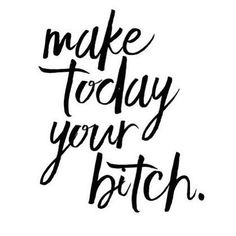 Make Everyday your Bitch . Fierce Quotes, Badass Quotes, Self Love Quotes, Wall Quotes, Me Quotes, Motivational Quotes, Inspirational Quotes, Mottos To Live By, Quotes To Live By