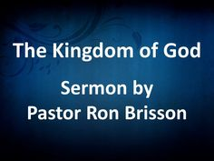 """""""The Kingdom of God"""" by Pastor Ron Brisson"""