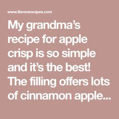 My grandma's recipe for apple crisp is so simple and it's the best! The filling offers lots of cinnamon apples with the sweetness of sugar and a little tanginess from the addition of orange juice.