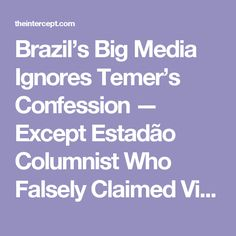 Brazil's Big Media Ignores Temer's Confession — Except Estadão Columnist Who Falsely Claimed Video Was Altered