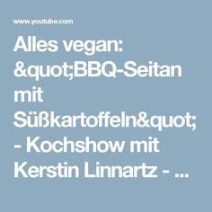 """Alles vegan: """"BBQ-Seitan mit Süßkartoffeln"""" - Kochshow mit Kerstin Linnartz - YouTube"""