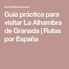 Guía práctica para visitar La Alhambra de Granada | Rutas por España Paths