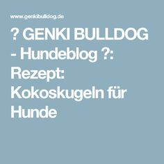 ♡ GENKI BULLDOG - Hundeblog ♡: Rezept: Kokoskugeln für Hunde