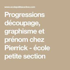 Progressions découpage, graphisme et prénom chez Pierrick - école petite section