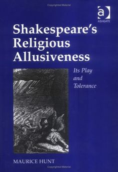 Shakespeare's Religious Allusiveness: Its Play and Tolerance by Maurice Hunt