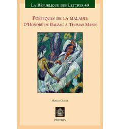 Poétiques de la maladie : d'Honoré de Balzac à Thomas Mann / Marion Geiger. Peeters, 2013