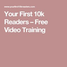 Your First 10k Readers – Free Video Training