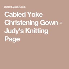 Cabled Yoke Christening Gown - Judy's Knitting Page