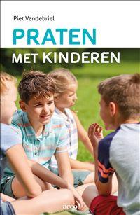 Praten met kinderen Auteur: Vandebriel Piet Uitgeverij: Acco (2017)