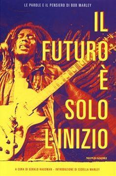 *Il futuro è solo l'inizio* by Bob Marley. More fantastic books, pictures and videos of *Bob Marley* on: https://de.pinterest.com/ReggaeHeart/