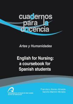 English for nursing : a coursebook for Spanish students / Francisco Alonso Almeida, Sandra Marrero Morales - [Las Palmas de Gran Canaria] : Universidad de Las Palmas de Gran Canaria, Servicio de Publicaciones y Difusión Científica, 2013