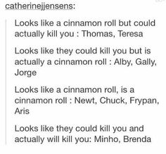 The Maze Runner characters presented by cinnamon rolls Maze Runner Trilogy, Maze Runner Cast, Maze Runner Thomas, Maze Runner The Scorch, Maze Runner Series, Maze Runner Funny, Maze Runner Movie, Maze Runner Characters, The Scorch Trials