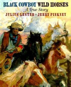 Black Cowboy, Wild Horses by Julius Lester and illustrated by Jerry Pinkney