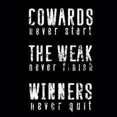 Cowards never start