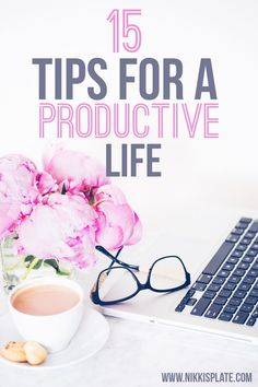 15 tips for a productive life // Nikkis Plate