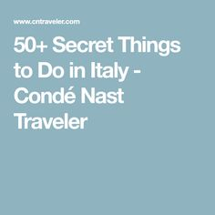 50+ Secret Things to Do in Italy - Condé Nast Traveler