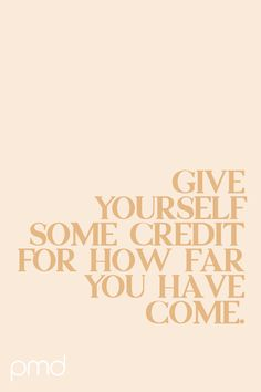 Give yourself some credit for how far you have come Powerful Quotes, Uplifting Quotes, Positive Quotes, Inspirational Quotes, Stress Quotes, In Other Words, Find Quotes, You Can Do Anything, Business Inspiration
