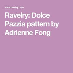 Ravelry: Dolce Pazzia pattern by Adrienne Fong