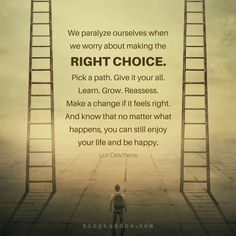 We Paralyze Ourselves When We Worry About Making the Right Choice - Tiny Buddha