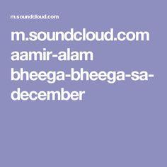m.soundcloud.com aamir-alam bheega-bheega-sa-december