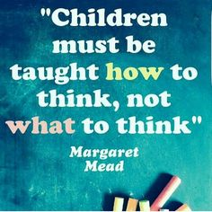 A good teacher encourages critical thinking. A good teacher encourages honest questions. A good teacher, like my mother, revels in the endless but rewarding challenge of uplifting a life. Conscious Parenting, Parenting 101, Margaret Mead, English Class, Best Teacher, Critical Thinking, Good Advice, Encouragement, Things To Think About