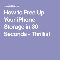 How to Free Up Your iPhone Storage in 30 Seconds - Thrillist