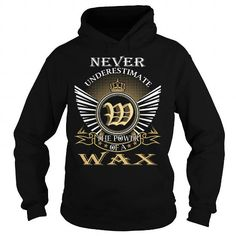 Never Underestimate The Power of a WAX - Last Name, Surname T-Shirt T-Shirts, Hoodies (39.99$ ==► Order Here!)