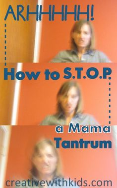 Putting the brakes on a Mama Tantrum - what can you do when YOU'RE the one boiling over?