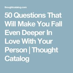 50 Questions That Will Make You Fall Even Deeper In Love With Your Person | Thought Catalog