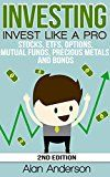 Free Kindle Book -   Investing: Invest Like A Pro: Stocks, ETFs, Options, Mutual Funds, Precious Metals and Bonds - 2nd Edition (Asset Management, Financial Planning, ROI, ... for Beginners, Investing for Dummies) Check more at http://www.free-kindle-books-4u.com/business-moneyfree-investing-invest-like-a-pro-stocks-etfs-options-mutual-funds-precious-metals-and-bonds-2nd-edition-asset-management-financial-planning-roi-for-beginners-i/