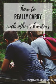 What does it look like to carry another's burdens the way that God calls us to?