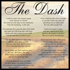The official site of the Dash Poem by Linda Ellis. Read the Poem and shop inspirational Dash gifts. Poem Quotes, True Quotes, Great Quotes, Inspirational Quotes, Motivational, Profound Quotes, Awesome Quotes, Quotable Quotes, Meaningful Quotes