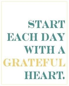 11/20 Start each day with a grateful heart.