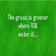 If you piss on your own lawn- it is going to turn brown. The grass is always greener because it takes work to keep it GREEN! Be a friggen man and be there for your family instead of running out on them! Happy Home Quotes, Uplifting Thoughts, Quote Prints, Be Yourself Quotes, True Stories, Inspire Me, Wise Words, Quotes To Live By, Best Quotes