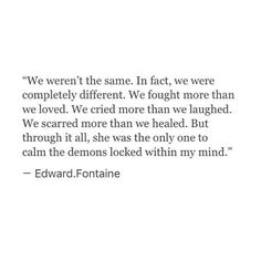 We fight too much. We're so different but can't live without each other.