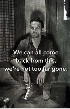 "Rick Grimes ''We can all come back from this we're not too far gone'' 4x08 ""Too Far Gone"""