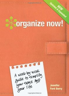 Organize Now!: A Week-by-Week Guide to Simplify Your Space and Your Life:Amazon:Books