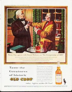 """1963 OLD CROW BOURBON WHISKEY vintage magazine advertisement """"Henry Clay"""" ~ Henry Clay agrees with Daniel Webster on """"The Compromise of 1850"""" ... On a stormy January night, Clay called on Webster to win support for proposals which resulted in the Compromise of 1850 -- said to have postponed the Civil War for 10 years. A parting toast with Old Crow was in order, for it was favored by both men. ... Taste the Greatness of historic Old Crow ~"""