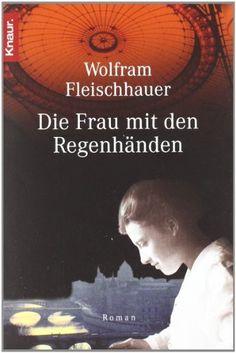 Die Frau mit den Regenhänden von Wolfram Fleischhauer, http://www.amazon.de/dp/3426617277/ref=cm_sw_r_pi_dp_x.Clsb1NESSH4
