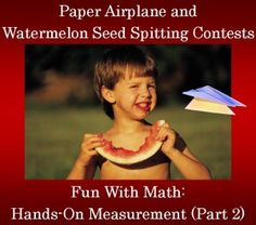 Fun With Math: Hands-On Measurement (Part 2) -- Paper Airplane Flying and Watermelon Seed Spitting Contest--FREE PRINTABLES