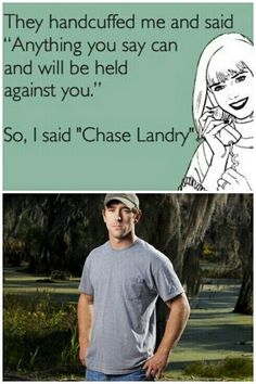 Chase Landry...SUUUURE Scott!  I'll watch Swamp People with you!  ;)