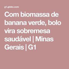 Com biomassa de banana verde, bolo vira sobremesa saudável | Minas Gerais | G1