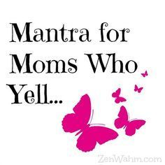 If you're a mom who yells, and wants to stop... this mantra was created just for you. ZenWahm.com