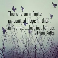 Franz Kafka Zitate: There is an infinite amount of hope in the universe … but not for us. Hope Quotes, Dream Quotes, Daily Quotes, Words Quotes, Best Quotes, Sayings, Quotes Quotes, Qoutes, The Words