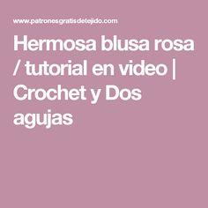 Hermosa blusa rosa / tutorial en video | Crochet y Dos agujas