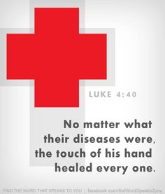 Luke 4:40  The Message '.....everyone who had anyone sick with some ailment or other brought them to him. One by one he placed his hands on them and healed them'